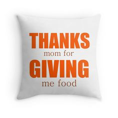 """THANKS mom for GIVING me food"" Throw Pillows by Divertions 