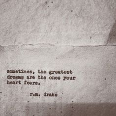 R. M. Drake The greatest dreams are the ones your heart fears