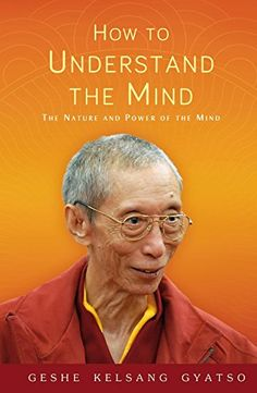 How to Understand the Mind: The Nature and Power of the Mind: Amazon.co.uk: Geshe Kelsang Gyatso: 9781906665821: Books