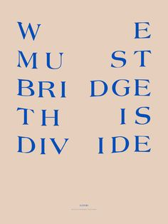 'We Must Bridge This Divide' Poster Web Design, Graphic Design Studio, Font Design, Typography Design, 2017 Design, Creative Typography, Pretty Words, Beautiful Words, Cool Words