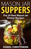 Free Kindle Book -  [Cookbooks & Food & Wine][Free] Mason Jar Suppers: The 50 Best Mason Jar Dinner Recipes Check more at http://www.free-kindle-books-4u.com/cookbooks-food-winefree-mason-jar-suppers-the-50-best-mason-jar-dinner-recipes/