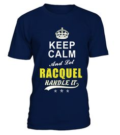 # Racquel Keep Calm And Let Handle It .  Racquel Keep Calm And Let Handle It - T Shirt Name DesignPREMIUM T-SHIRT WITH EXCLUSIVE DESIGN – NOT SELL IN STORE AND OTHER WEBSITEGauranteed safe and secure checkout via:PAYPAL | VISA | MASTERCARDGauranteed safe and secure checkout via: PAYPAL | VISA | MASTERCARD