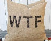 WTF Burlap Pillow $38