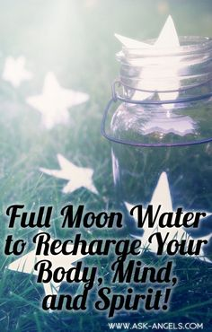 Full Moon Water to Recharge Your Body, Mind, and Spirit! #fullmoon #moonlightwater #askangels #spiritualguidance