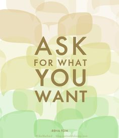 Ask fro What you Want ~Rena Tom