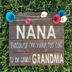 NANA because I'm way too cool to be called by FenceandFancy