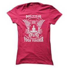 Never Underestimate the power of a Yoga Teacher T shirts