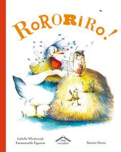 Rororiro, d'Emmanuelle Figueras, Isabelle Wlodarczyk et Xavière Devos, Éditions Circonflexe - 9782878339017. Alors qu'elle dort paisiblement dans son poulailler, Suzy la grosse poule est réveillée par un petit hérisson… À partir de 4 ans.