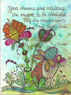 Your dreams and visions are meant to be cherished. They are messengers from your soul.