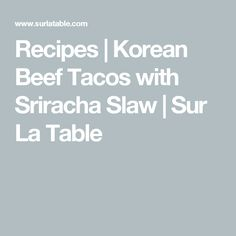Check out Korean Beef Tacos with Sriracha Slaw recipe and more from Sur La Table! Korean Beef Tacos, Slaw Recipes, Instant Pot, Ninja, Table, Cabbage Salad Recipes, Ninjas, Tables, Desk