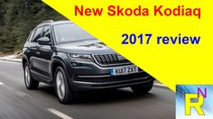 Car Review - New Skoda Kodiaq 2017 Review - Read Newspaper Tv