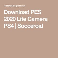 Download PES 2020 Lite Camera PS4   Socceroid Game Place, Offline Games, Ps4, Ps3