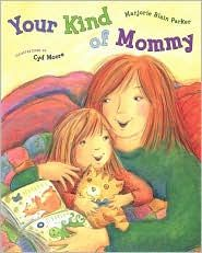 Read this to Will all the time.  Your Kind of Mommy by Marjorie Parker
