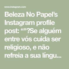 """Beleza No Papel's Instagram profile post: """"""""📣Se alguém entre vós cuida ser religioso, e não refreia a sua língua, antes engana o seu coração, a religião desse é vã.""""Bíblia JFA…"""""""