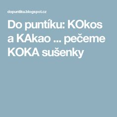 Do puntíku: KOkos a KAkao ... pečeme KOKA sušenky