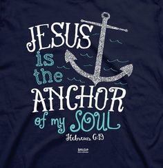Jesus is the anchor of my soul. Hebrews 6:19