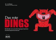 Das rote Dings: Wie Kinder mit und ohne Asper-Syndrom lernen, ihre Wut zu bezähmen: Amazon.de: K.I. AL-GHANI, Jessica Kingsley Publishers, Haitham Al-Ghani, Marko Garreis, Petra Kind, LIBELLUS Autismusverlag UG: Bücher