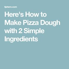 Here's How to Make Pizza Dough with 2 Simple Ingredients