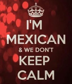 I'm Mexican and I can't keep calm 'Merica!