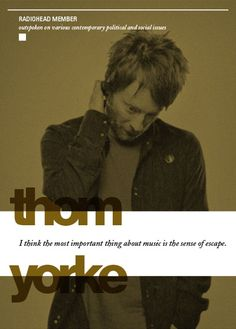 Thom Yorke - I think the most important thing about music is the sense of escape.