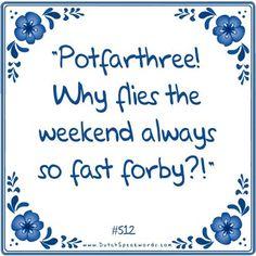 Potverdrie! Waarom vliegt het weekend altijd zo snel voorbij?!