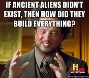 *slaps forehead with palm...  If you only knew how many episodes I have actually endured of Ancient Aliens...This guy's hair grows taller each episode!