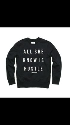 """Ladies """"All She Know Is Hustle."""" #Sweatshirts ARE ON SALE NOW!  #BBBXXFRESH #streetstyle #streetwear #street  #fashion #fashionable #fashionblogger #urban #brand #apparel #swag #clothes #swag #tees #shirts #wdywt #smyfh #ootd  #outfit #style #styles #igers #cali #atlanta #nyc #potd  #philly #fly  #cool #dope"""