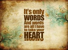 #words, #communication, #writing Words by ~Catrin47: It's only words, and words are all I have to take your heart away.