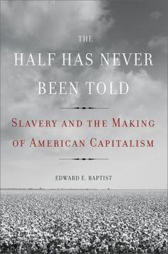 Cover image for The half has never been told : slavery and the making of American capitalism
