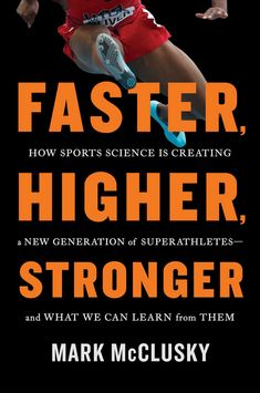 Faster, Higher, Stronger: How Sports Science Is Creating a New Generation of Superathletes--and What We Can Learn from Them by Mark McClusky 1594631530 9781594631535 New Books, Good Books, Books To Read, Best Science Books, Gain Likes, Learn To Love, How To Run Faster, Reading Lists, Reading Books
