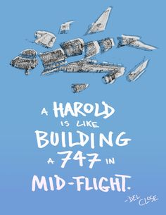 """A harold is like building a 747 in mid-flight."" - Del Close"