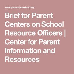 brief for parent centers on school resource officers center for parent information and resources decision