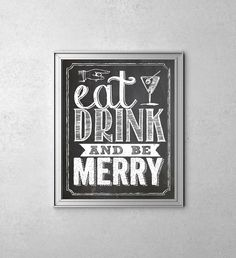 """INSTANT DOWNLOAD 8X10"""" Printable digital art file """"Eat, drink and be merry"""" Chalkboard background"""
