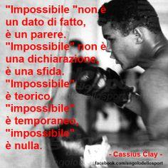 """""""Impossibile"""" non è un dato di fatto, è un parere.  """"Impossibile"""" non è una dichiarazione, è una sfida.  """"Impossibile"""" è teorico, """"impossibile"""" è temporaneo, """"impossibile"""" è nulla.  (Cassius Clay)  http://on.fb.me/18ScPgL"""