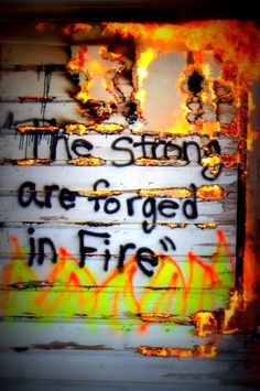 """The Strong are forged in fire""  Firefighter quotes"