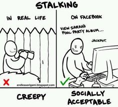 facebook is socially acceptable stalking.