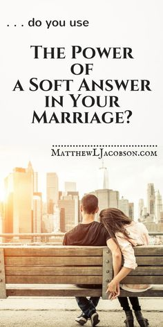 Do You Use The Power of a Soft Answer in Your Marriage? - Matthew L. Jacobson