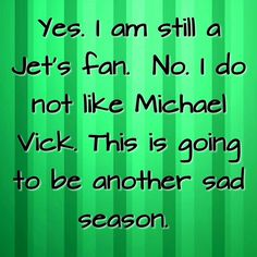 Is what it is. New York Jets.  Michael Vick.