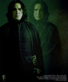 Severus Snape - Unrequited love does not die; it's only beaten down to a secret place where it hides, curled and wounded.