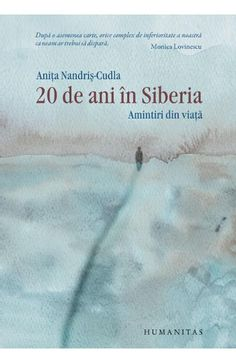 20 de ani in Siberia. Amintiri din viata. Editie de lux - Anita Nandris-Cudla Good Books, My Books, Amazing Books, Siberia, Reading, Literatura, Libros, Reading Books, Great Books