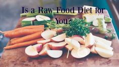 Is a Raw Food Diet f