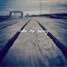 Take me away. #JustAway #Travel #Quotes