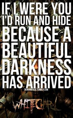 Whitechapel #lyrics. If I were you, I'd run and hide, because a beautiful darkness has arrived.