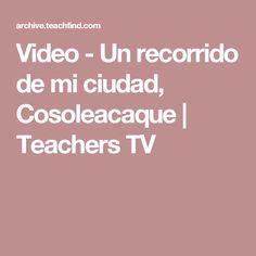 Video - Un recorrido de mi ciudad, Cosoleacaque | Teachers TV