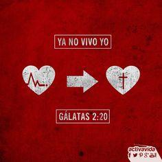 Gálatas 2:20 Con Cristo estoy juntamente crucificado, y ya no vivo yo, mas vive…