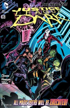 Justice League Dark (2011-) #15  Trapped in a technologically advanced dimension where magic is outlawed and magic users are hunted and executed, the team must find Zatanna and Tim Hunter within 48 hours or be trapped there forever!