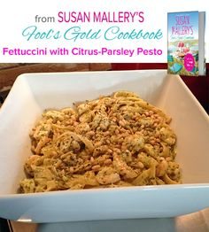 Fettuccini with Citrus-Parsley Pesto.  Susan Mallery's Fool's Gold Cookbook: A Love Story Told Through 150 Recipes by @Susan Mallery   #HarlequinBooks, #HarlequinNonFiction, #FoolsGold, #Recipes, #SusanMallery
