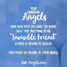 """Your guardian angels have been with you since the womb. Next time you think of an """"invisible friend"""" a child is talking to, realize - they might be talking to their angels!"""