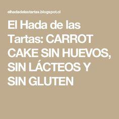 El Hada de las Tartas: CARROT CAKE SIN HUEVOS, SIN LÁCTEOS Y SIN GLUTEN