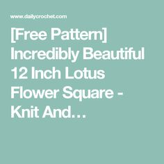 [Free Pattern] Incredibly Beautiful 12 Inch Lotus Flower Square - Knit And…